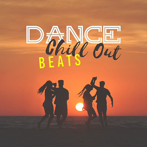 Dance Chill Out Beats by Ibiza Dance Party