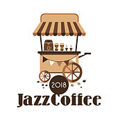 2018 Jazz Coffee by Relaxing Instrumental Jazz Ensemble