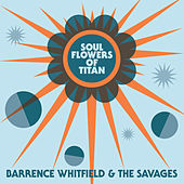 Soul Flowers of Titan von Barrence Whitfield & The Savages