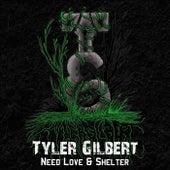 Need Love & Shelter by Tyler Gilbert
