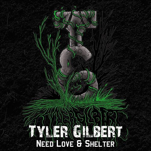 Need Love & Shelter by Tyler Gilbert