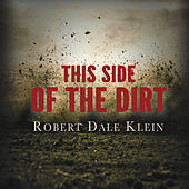 This Side of the Dirt by Robert Dale Klein