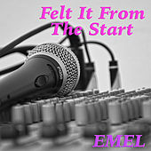 Felt It From The Start by E.mel