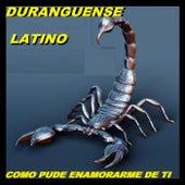 Como Pude Enamorarme De Ti by Duranguense Latino