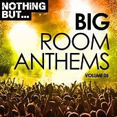 Nothing But... Big Room Anthems, Vol. 05 - EP von Various Artists