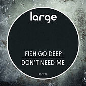 Don't Need Me by Fish Go Deep