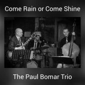 Come Rain or Come Shine by The Paul Bomar Trio