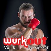 Wurkout Vol. 6 (Continuous Workout - Dance Mix by DJ TonyYnoT) by Various Artists
