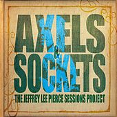 The Jeffrey Lee Pierce Sessions Project: Axels & Sockets de Various Artists
