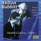Milton Babbitt: Piano Music Since 1983 de Martin Goldray