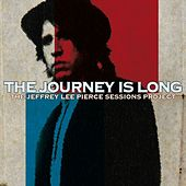 The Jeffrey Lee Pierce Sessions Project: The Journey Is Long von Various Artists