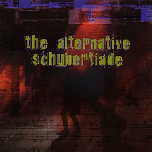 The Alternative Schubertiade by Various Artists