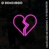 Você Não Me Ensinou a Te Esquecer (Remix) by O Demiurgo
