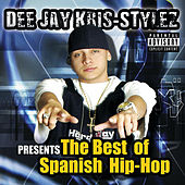 Dee Jay Kris Stylez Present The Best In Spanish Hip Hop by Various Artists