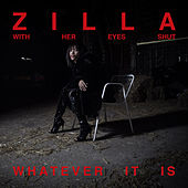 Whatever It Is by Zilla