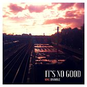 It's No Good de Mike Bramble
