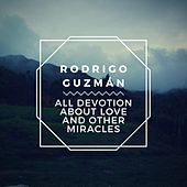 All Devotion About Love and Other Miracles de Rodrigo Guzmán