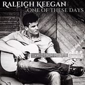 One of These Days by Raleigh Keegan