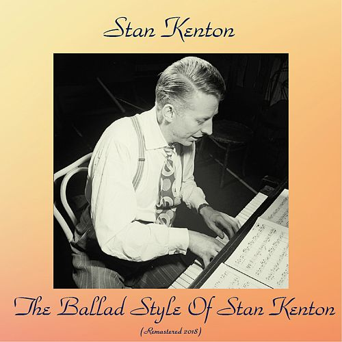 The Ballad Style Of Stan Kenton (Remastered 2018) von Stan Kenton