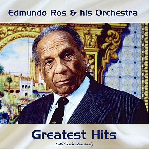 Edmundo Ros Greatest Hits (All Tracks Remastered) by Edmundo Ros