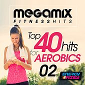 Megamix Fitness Top 40 Hits for Aerobics 02 (25 Tracks Non-Stop Mixed Compilation for Fitness & Workout) by Various Artists