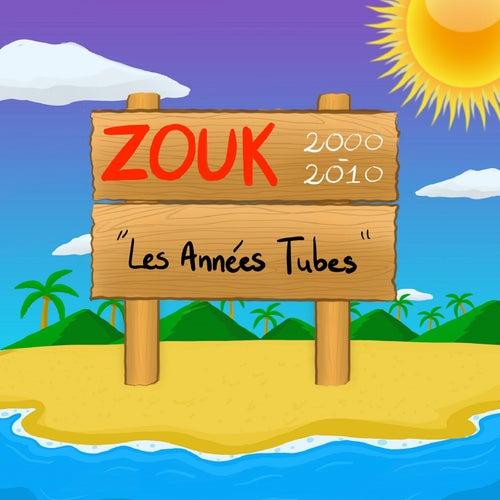 ZOUK '2000 - 2010' (Les Années Tubes) by Various Artists