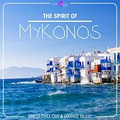 The Spirit of Mykonos - Finest Chill Out & Lounge Music by Various Artists