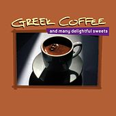 Greek Coffee and Many Delightful Sweets by Various Artists
