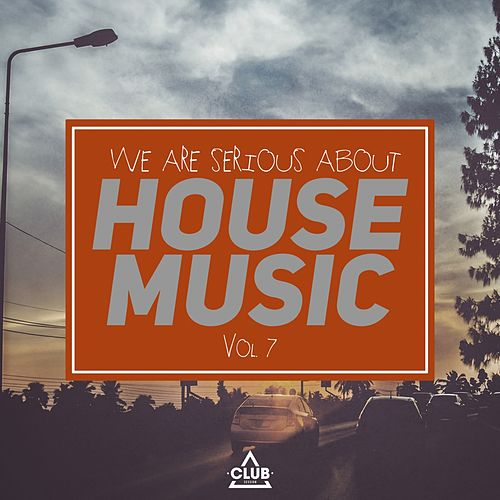 We Are Serious About House Music, Vol. 7 by Various Artists