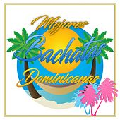 Mejores Bachatas Dominicanas by Various Artists