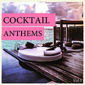 Cocktail Anthems, Vol. 1 (Perfect Backdrop Beats For Your Cocktail Pleasure) by Various Artists