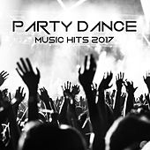 Party Dance Music Hits 2017 by Various Artists
