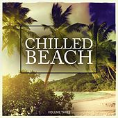 Chilled Beach, Vol. 3 (Fine Selected Lounge Tunes For A Relaxing Day) by Various Artists