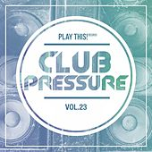 Club Pressure - The Electro and Clubsound Collection, Vol. 23 by Various Artists