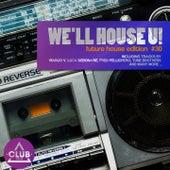 We'll House U! - Future House Edition, Vol. 30 de Various Artists
