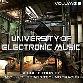 University of Electronic Music, Vol. 3 (A Collection of Tech-House and Techno Tracks) by Various Artists