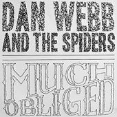 Much Obliged by Dan Webb and the Spiders