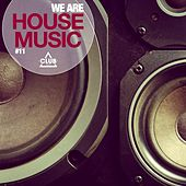 We Are House Music, Vol. 11 by Various Artists