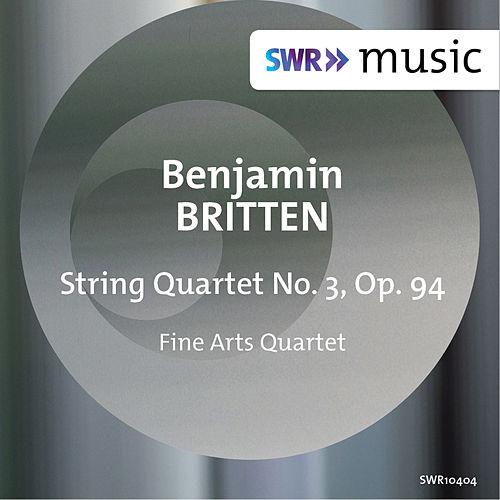 Britten: String Quartet No. 3, Op. 94 by Fine Arts Quartet