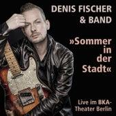 Sommer in der Stadt (Live im BKA-Theater Berlin) by Denis Fischer