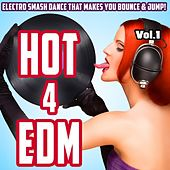 Hot 4 EDM, Vol. 1 - Electro Smash Dance That Makes You Bounce & Jump! de Various Artists