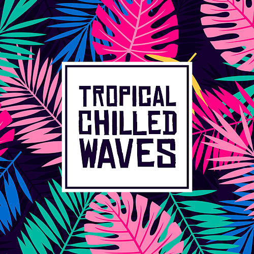 Tropical Chilled Waves by Top 40