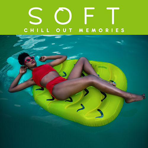 Soft Chill Out Memories by Chill Out