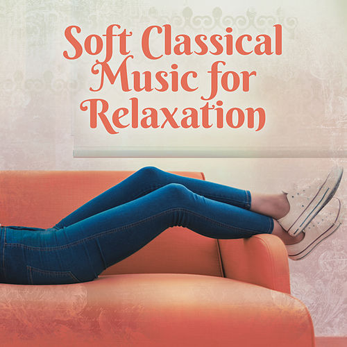 Soft Classical Music for Relaxation by Relaxation Therapy Music Universe