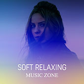 Soft Relaxing Music Zone by Relax - Meditate - Sleep