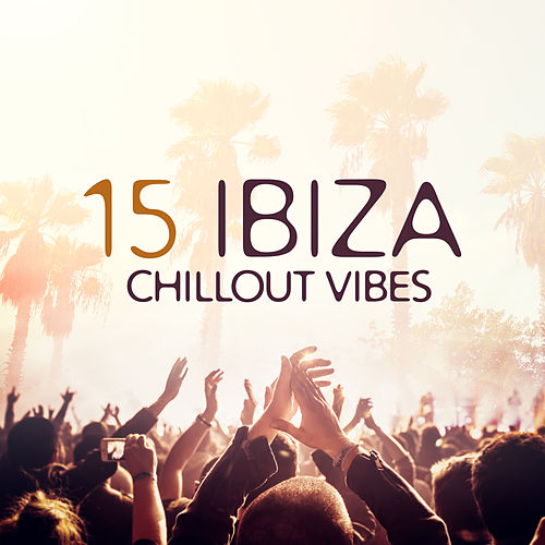 15 Ibiza Chillout Vibes by Ibiza Dance Party