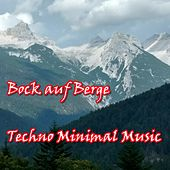 Bock auf Berge (Techno Minimal Music) by Various Artists