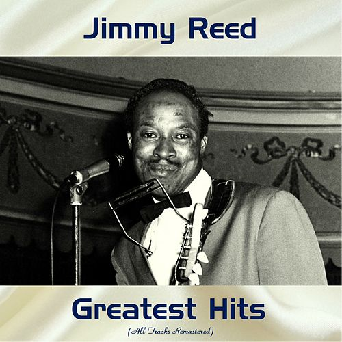 Jimmy Reed Greatest Hits (Remastered 2018) von Jimmy Reed
