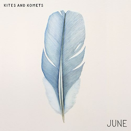 June by Kites And Komets