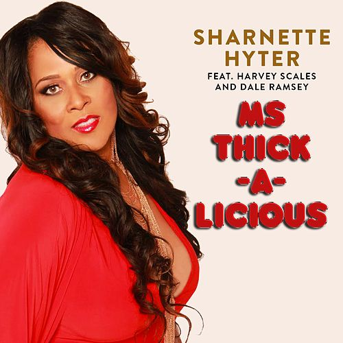 Ms Thick-a-Licious (feat. Harvey Scales & Dale Ramsey) by Sharnette Hyter